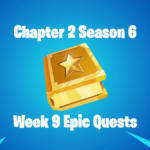 Fortnite C2S6 Week 9 Epic Quests.